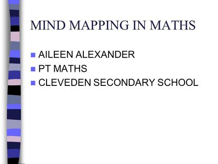 MIND MAPPING IN MATHS AILEEN ALEXANDER PT MATHS CLEVEDEN SECONDARY SCHOOL.