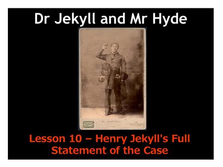 Dr Jekyll and Mr Hyde Lesson 10 – Henry Jekyll's Full Statement of the Case.