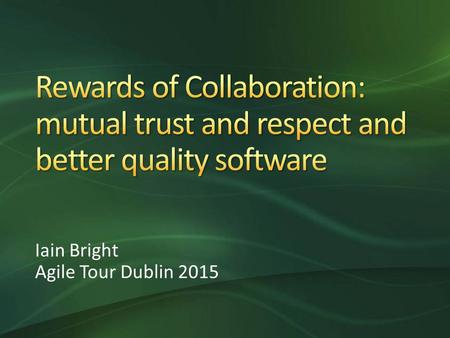 Iain Bright Agile Tour Dublin 2015. Background and challenges Building a shared understanding Sharing findings from exploratory testing What worked… and.