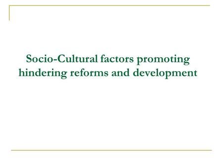 Socio-Cultural factors promoting hindering reforms and development.
