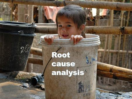 1 Root cause analysis. 2 Why analyse? No organization, government or actor can do everything/ fund everything in health  Choices have to be made. Information.