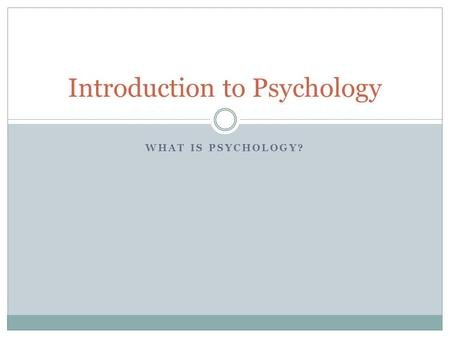 WHAT IS PSYCHOLOGY? Introduction to Psychology. What it is and isn't Psychology – the discipline concerned with behavior and mental processes and how.