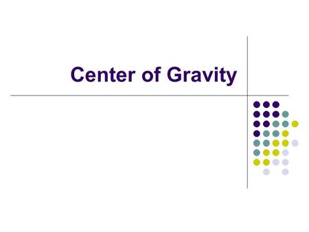 Center of Gravity. We have been… Can we…? What path did they follow? Both follow a parabolic path But bat wobbles around a certain point Center of.