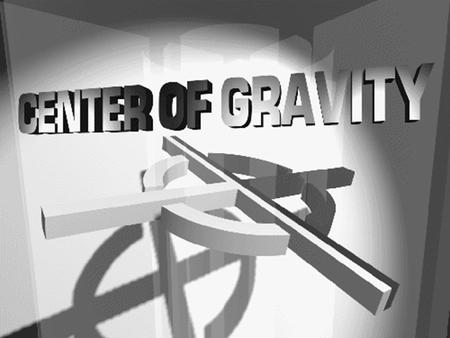 Center of Gravity (COG)  Definition--The Point located at an object's average position of the weight  In other words…. The center of an object's weight.