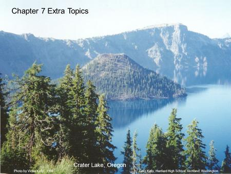 Chapter 7 Extra Topics Crater Lake, Oregon Greg Kelly, Hanford High School, Richland, WashingtonPhoto by Vickie Kelly, 1998.