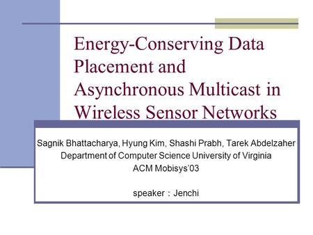 Energy-Conserving Data Placement and Asynchronous Multicast in Wireless Sensor Networks Sagnik Bhattacharya, Hyung Kim, Shashi Prabh, Tarek Abdelzaher.