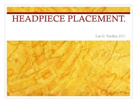 HEADPIECE PLACEMENT. Lee G. Yardley, D.C.. In correcting or reducing the misalignment factors of the ASC you have only 2 tools at your disposal:- The.