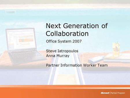 Next Generation of Collaboration Office System 2007 Steve Iatropoulos Anna Murray Partner Information Worker Team.