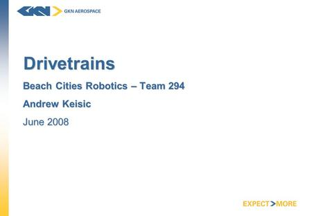 Drivetrains Beach Cities Robotics – Team 294 Andrew Keisic June 2008.