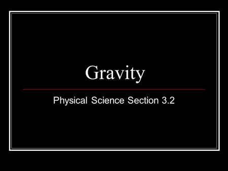 Gravity Physical Science Section 3.2. Gravity All objects have a gravitational attraction for all other objects Law of Gravitation- Any two masses exert.