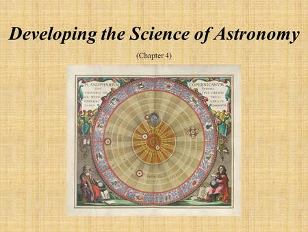 Developing the Science of Astronomy (Chapter 4). Student Learning Objectives Compare ancient and modern theories of the solar system Apply Kepler's Laws.