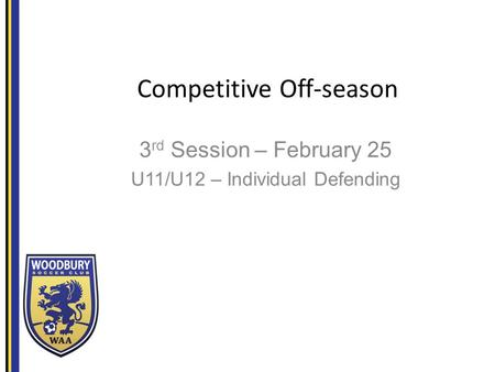 Competitive Off-season 3 rd Session – February 25 U11/U12 – Individual Defending.
