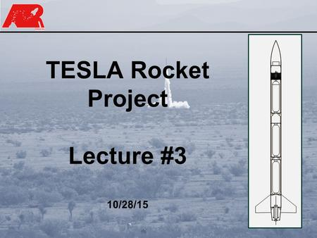 Page 1 TESLA Rocket Project Lecture #3 10/28/15. Page 2 1)Critical Path Activities 2)TESLA Rocket Overview & Other Stuff 3)Next Week Evening Session?