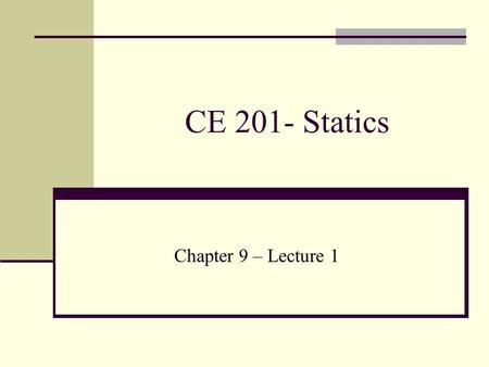 CE 201- Statics Chapter 9 – Lecture 1. CENTER OF GRAVITY AND CENTROID The following will be studied  Location of center of gravity (C. G.) and center.