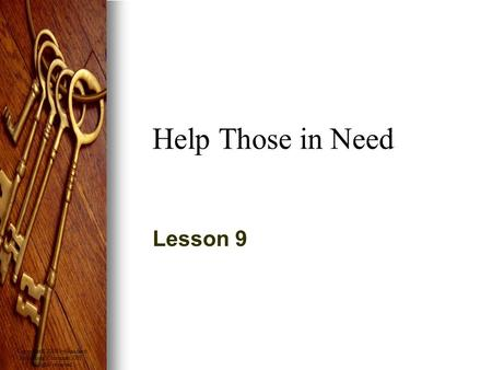Copyright © 2008 by Standard Publishing, Cincinnati, OH. All rights reserved. Help Those in Need Lesson 9.