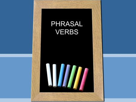 PHRASAL VERBS. Unit 3 Do you think it is difficult to educate – care of children as a single parent? Would you mind taking care of our cats while we are.