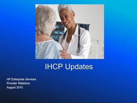IHCP Updates HP Enterprise Services Provider Relations August 2010.