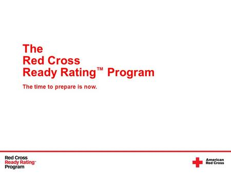 The Red Cross Ready Rating ™ Program The time to prepare is now.