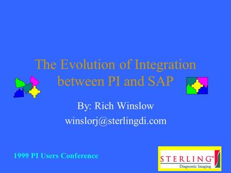 The Evolution of Integration between PI and SAP By: Rich Winslow 1999 PI Users Conference.