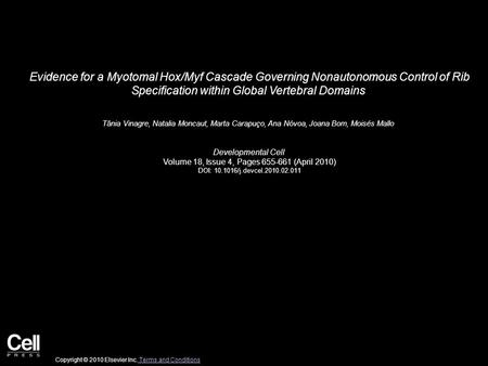 Evidence for a Myotomal Hox/Myf Cascade Governing Nonautonomous Control of Rib Specification within Global Vertebral Domains Tânia Vinagre, Natalia Moncaut,