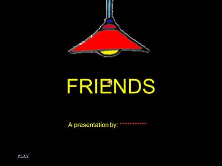 FRIENDS A presentation by: *********** PLAY. Here's some Friends vocabulary French 1.amitié 2.colocataires 3.appartement 4.tomber amoureux de 5.se marier.