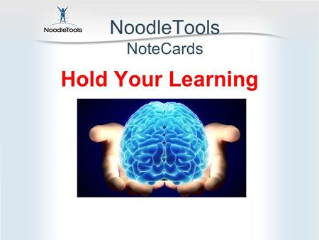 NoodleTools NoteCards Hold Your Learning. A notecard is an organizer for your learning Copy and paste here Capture the author's words and images Get quotes.