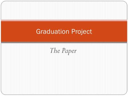 "The Paper Graduation Project. The basics… A 6-8 page research paper in 11 th grade English. The final draft is graded by a board of ""ghost graders,"" i.e."