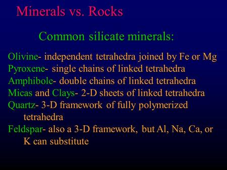 Minerals vs. Rocks Common silicate minerals: Olivine- independent tetrahedra joined by Fe or Mg Pyroxene- single chains of linked tetrahedra Amphibole-
