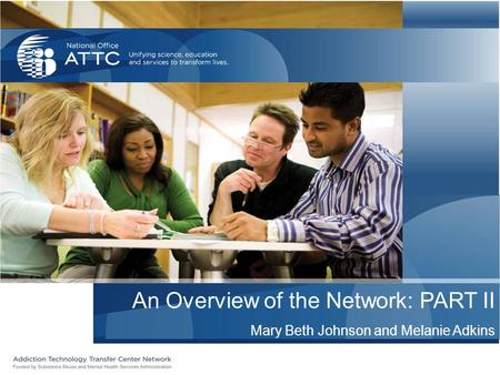 An Overview of the Network: PART II Mary Beth Johnson and Melanie Adkins.