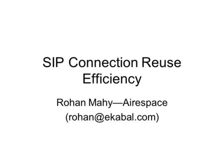 SIP Connection Reuse Efficiency Rohan Mahy—Airespace