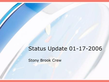 Status Update 01-17-2006 Stony Brook Crew. Progress on Glove Box None to report. Bids still out. Have enough $$$ for big one. Expect no surprises.