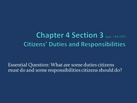 Essential Question: What are some duties citizens must do and some responsibilities citizens should do?