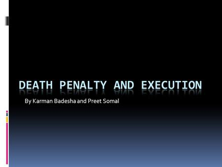 By Karman Badesha and Preet Somal. 1. Lethal Injection  Lethal injection is a common way of execution in the United States.  There are three types of.