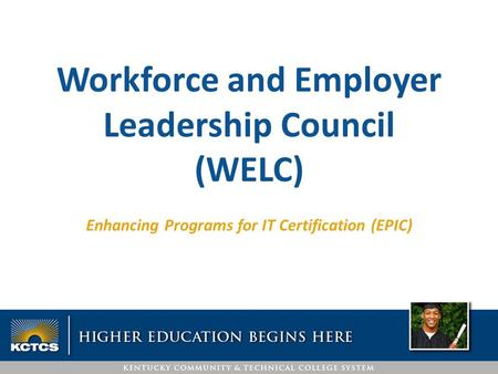 Enhancing Programs for IT Certification (EPIC) Workforce and Employer Leadership Council (WELC)