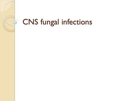 CNS fungal infections. Fungal infections Cryptococcal meningitis (AIDS) Candida meningitis (neonates and neurosurgery) Brain abscesses.