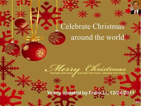 1/65 Celebrate Christmas around the world Yearly updated by Frank Li, 12/24/2011.