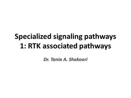 Specialized signaling pathways 1: RTK associated pathways Dr. Tania A. Shakoori.