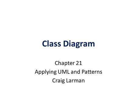 Class Diagram Chapter 21 Applying UML and Patterns Craig Larman.