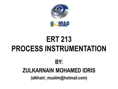 ERT 213 PROCESS INSTRUMENTATION BY: ZULKARNAIN MOHAMED IDRIS