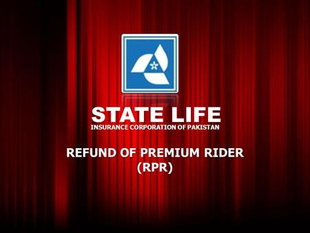 STATE LIFE INSURANCE CORPORATION OF PAKISTAN REFUND OF PREMIUM RIDER (RPR)
