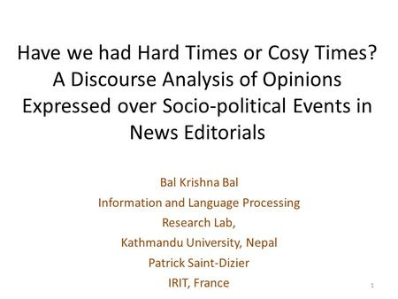 Have we had Hard Times or Cosy Times? A Discourse Analysis of Opinions Expressed over Socio-political Events in News Editorials Bal Krishna Bal Information.
