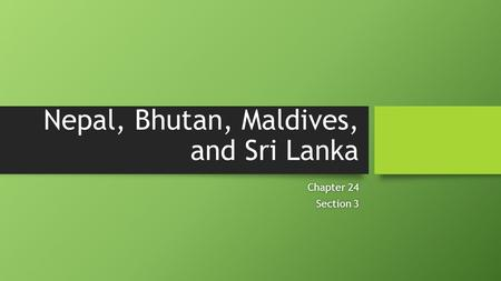 Nepal, Bhutan, Maldives, and Sri Lanka Chapter 24Chapter 24 Section 3Section 3.