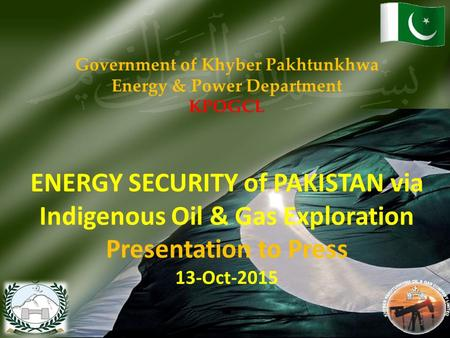 KHYBER PAKHTUNKHWA OIL & GAS COMPANY LIMITED (KPOGCL) KHYBER PAKHTUNKHWA OIL & GAS COMPANY LIMITED (KPOGCL) Government of Khyber Pakhtunkhwa Energy & Power.