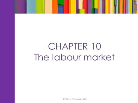 CHAPTER 10 The labour market ©McGraw-Hill Education, 2014.