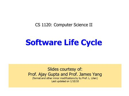 CS 1120: Computer Science II Software Life Cycle Slides courtesy of: Prof. Ajay Gupta and Prof. James Yang (format and other minor modifications by by.