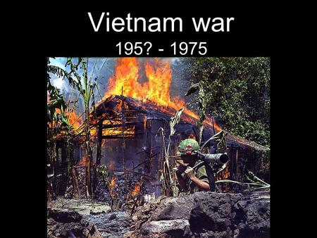 "Vietnam war 195? - 1975. Basic facts (C) Haavard Pettersen The US never officially at war Just lending ""military assistance"". 58,000 US soldiers killed."