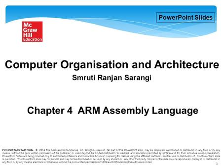 1 Chapter 4 ARM Assembly Language Smruti Ranjan Sarangi Computer Organisation and Architecture PowerPoint Slides PROPRIETARY MATERIAL. © 2014 The McGraw-Hill.