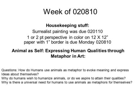 "Week of 020810 Housekeeping stuff: Surrealist painting was due 020110 1 or 2 pt perspective in color on 12 X 12"" paper with 1"" border is due Monday 020810."