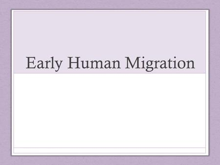 Early Human Migration. Answers 1. What happened during the Ice Age? About 1.6 million years ago, many places around the world began to experience long.
