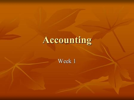 Accounting Week 1. Accounting Purpose: of accounting is to provide financial information about a business or other economic entity. This information is.
